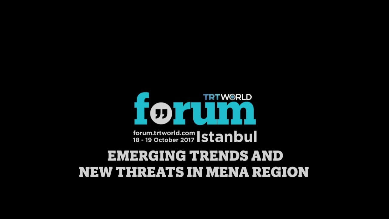 TRT World Forum 2017: Emerging Trends in MENA