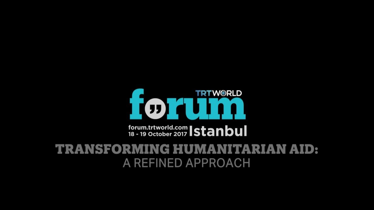 TRT World Forum 2017: Transforming Humanitarian Aid